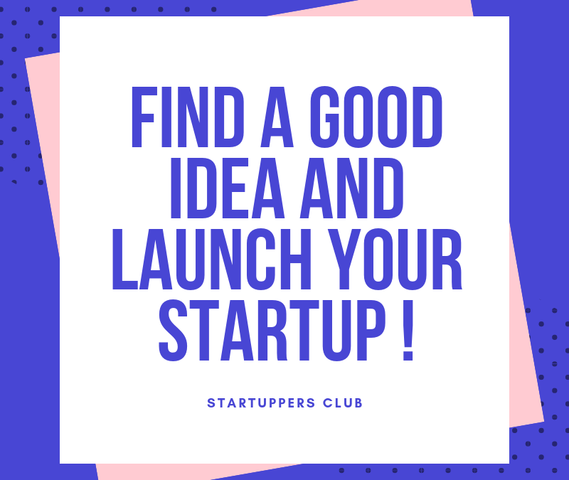 Find a good idea and create your startup !