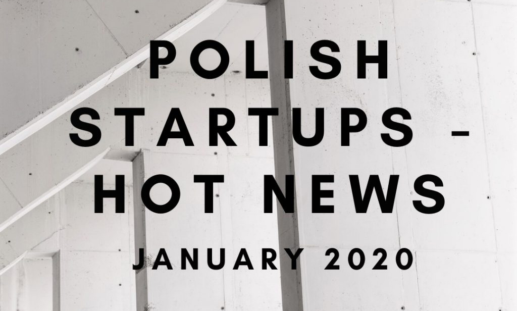 POLISH STARTUPS: HOT NEWS OF JANUARY 2020