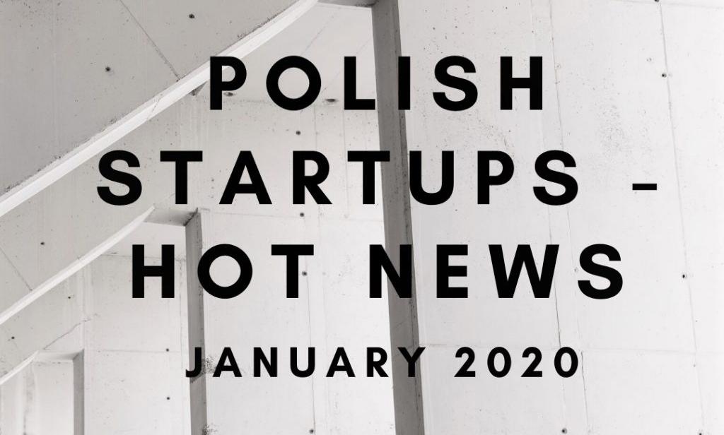 POLISH STARTUPS: HOT NEWS OF JANUARY 2020