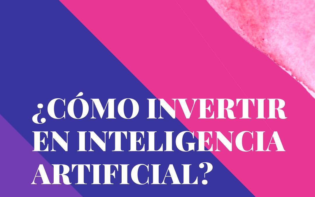 ¿Cómo invertir en inteligencia artificial?