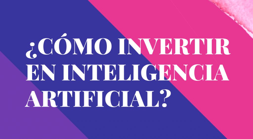 CÓMO INVERTIR EN INTELIGENCIA ARTIFICIAL