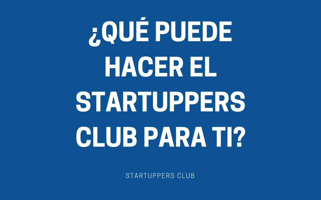 ¿Qué puede hacer el Startuppers Club para ti?