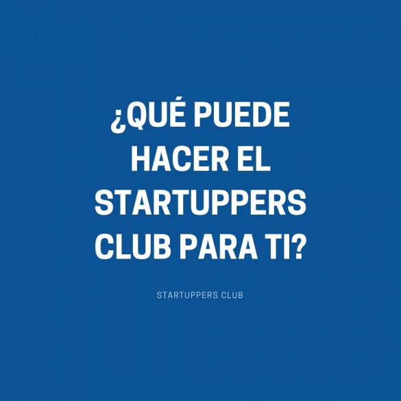 QUÉ PUEDE HACER EL STARTUPPERS CLUB PARA TI