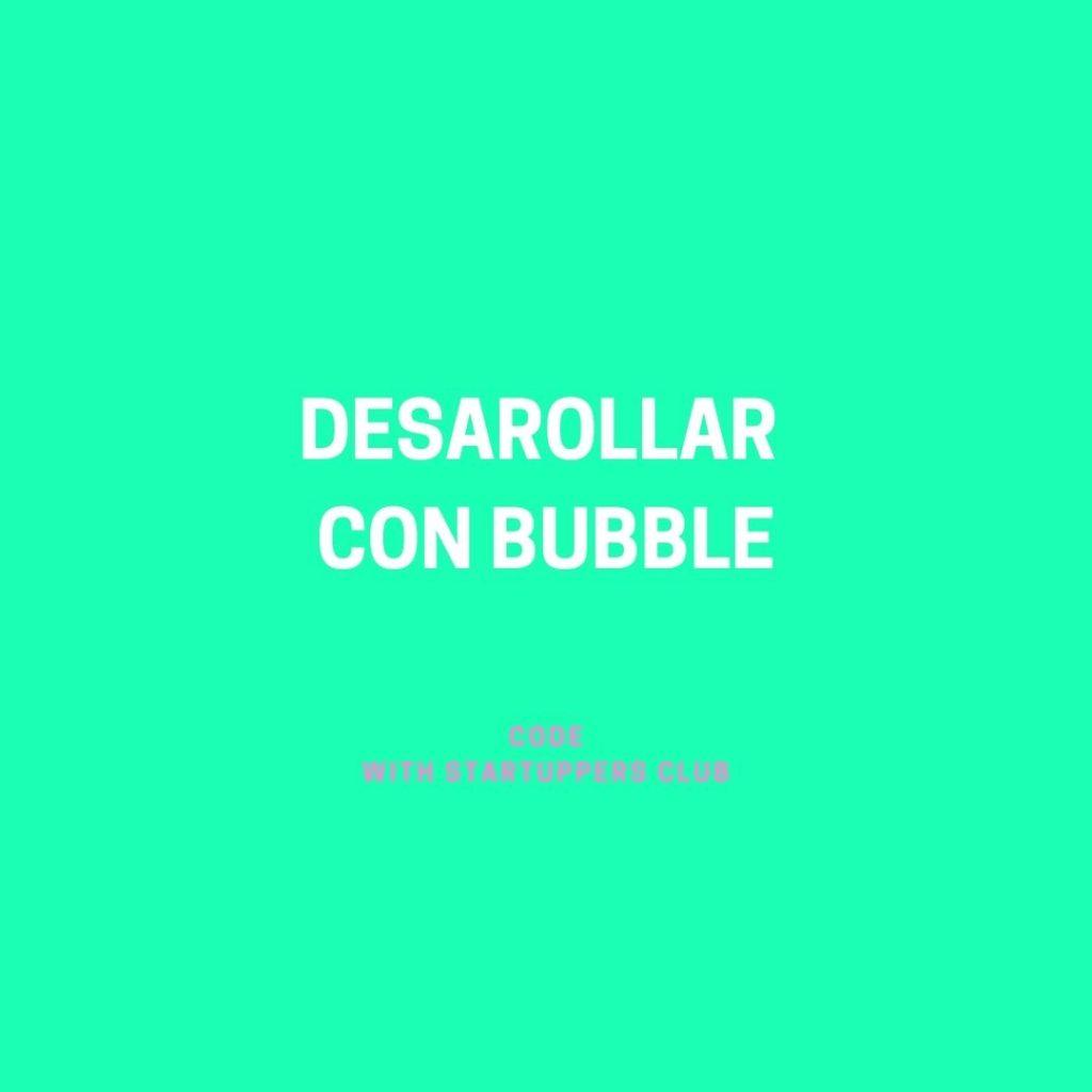 Desarollar con Bubble - Codigo