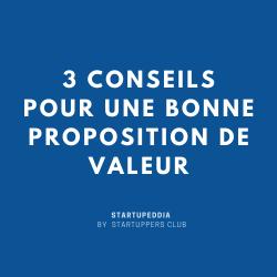 Startuppedia - 3 conseils pour une bonne proposition de valeur
