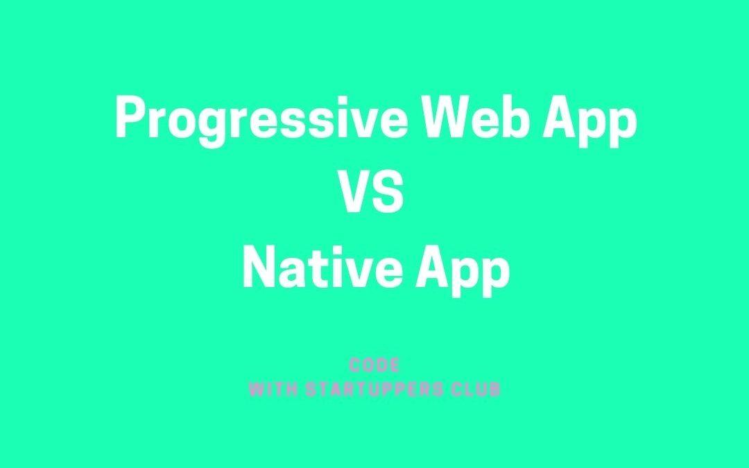 Progressive Web App vs App Native. Votre choix devrait être simple !