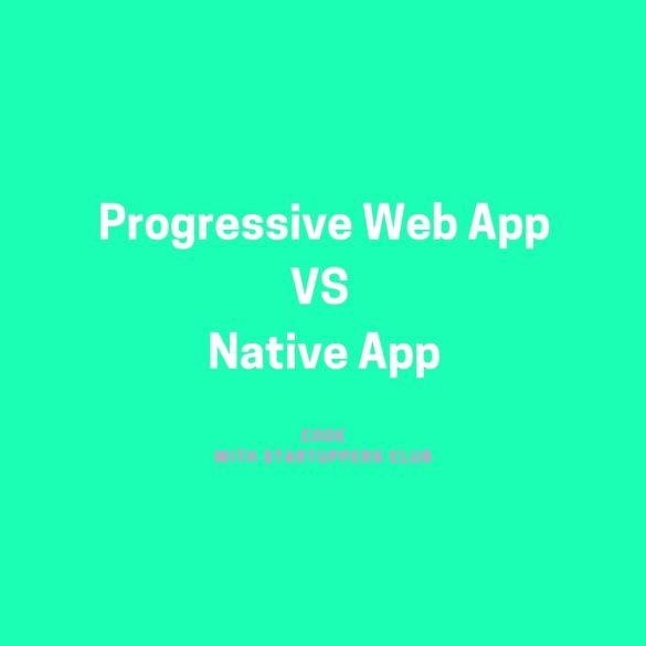 Progressive Web App VS Native App - Comparaison par le Startuppers Club